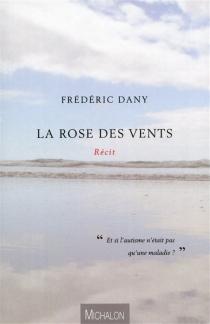 La rose des vents : récits - FrédéricDany