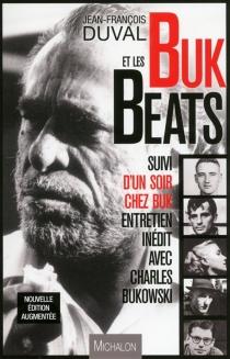 Buk et les Beats : essai sur la Beat Generation| Suivi de Un soir chez Buk : entretien inédit avec Charles Bukowski - CharlesBukowski