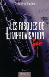 Les risques de l'improvisation - DelphineSolère