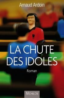 La chute des idoles - ArnaudArdoin