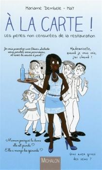 A la carte ! : les perles non censurées de la restauration - MariameDembele