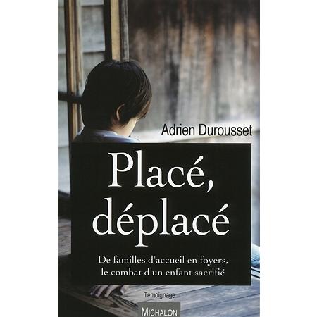 plac d plac de familles d 39 accueil en foyers le combat d 39 un enfant sacrifi t moignage. Black Bedroom Furniture Sets. Home Design Ideas