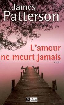 L'amour ne meurt jamais - JamesPatterson