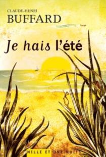 Je hais l'été - Claude-HenriBuffard