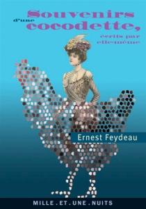 Souvenirs d'une cocodette, écrits par elle-même - ErnestFeydeau