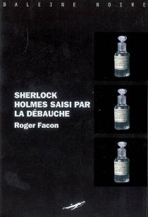 Sherlock Holmes saisi par la débauche - RogerFacon