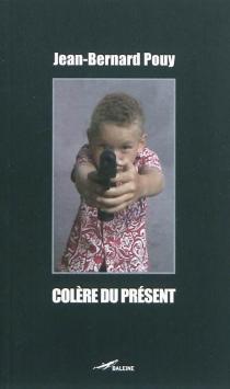 Colère du présent - Jean-BernardPouy