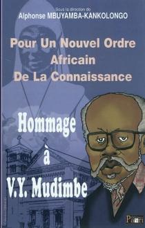 Pour un nouvel ordre africain de la connaissance : hommage à V.Y. Mudimbé -
