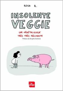 Insolente Veggie : une végétalienne très très méchante - Rosa B.