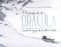A la recherche de Dracula : carnet de voyage de Jonathan Harker -