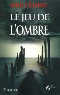 Le jeu de l'ombre - Sire Cédric