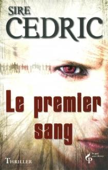 Le premier sang : thriller - Sire Cédric