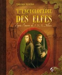 L'encyclopédie des elfes : d'après l'oeuvre de J.R.R. Tolkien - EdouardKloczko
