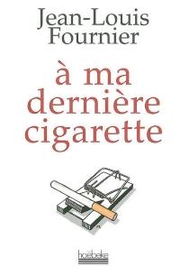 A ma dernière cigarette - Jean-LouisFournier