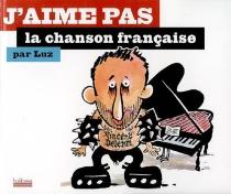 J'aime pas la chanson française - Luz
