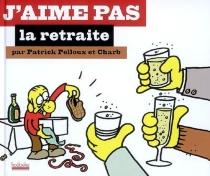 J'aime pas la retraite - Charb