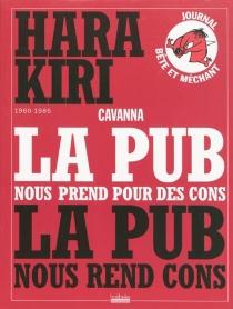 Hara Kiri, 1960-1985 : la pub nous prend pour des cons, la pub nous rend cons - FrançoisCavanna