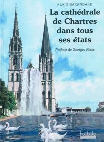 La cathédrale de Chartres dans tous ses états - AlainBarandard