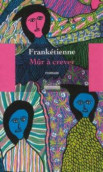 Mûr à crever - Franketienne