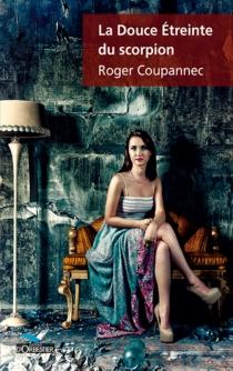 La douce étreinte du scorpion - RogerCoupannec