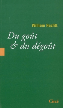 Du goût et du dégoût - WilliamHazlitt