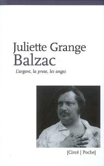 Balzac : l'argent, la prose, les anges - JulietteGrange