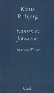 Nansen et Johansen : un conte d'hiver - KlausRifbjerg
