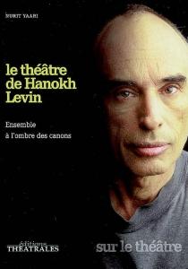 Le théâtre de Hanokh Levin : ensemble à l'ordre des canons - NuritYaari