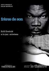 Frères de son : Koffi Kwahulé et le jazz : entretiens - KoffiKwahulé