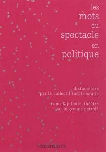 Les mots du spectacle en politique : dictionnaire| Roms et Juliette - Collectif Théâtrocratie