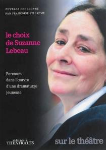 Le choix de Suzanne Lebeau : parcours dans l'oeuvre d'une dramaturge jeunesse -