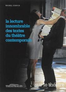 La lecture innombrable des textes du théâtre contemporain - MichelCorvin