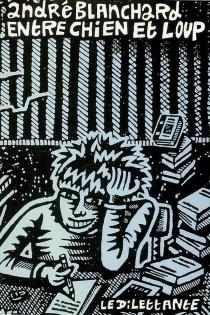 Entre chien et loup : carnets, avril-septembre 1987 - AndréBlanchard