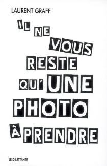 Il ne vous reste qu'une photo à prendre - LaurentGraff