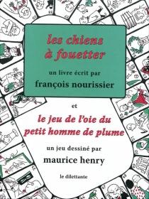 Les chiens à fouetter : sur quelques maux de la société littéraire et sur les jeunes gens qui s'apprêtent à en souffrir - FrançoisNourissier