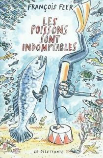 Les poissons sont indomptables - FrançoisFeer