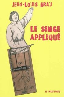 Le singe appliqué - Jean-LouisBrau