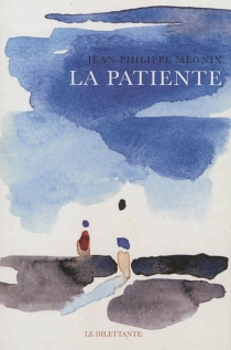 La patiente - Jean-PhilippeMégnin