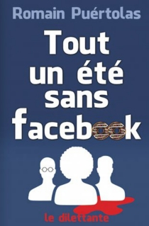 Tout un été sans Facebook - RomainPuértolas