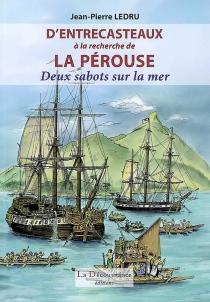 D'Entrecasteaux à la recherche de La Pérouse : deux sabots sur la mer - Jean-PierreLedru