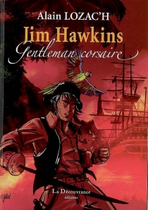 Jim Hawkins, gentleman corsaire - AlainLozac'h