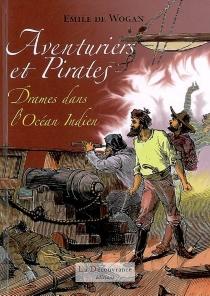 Aventuriers et pirates : drames dans l'océan Indien - Emile deWogan