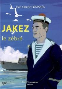 Jakez, le zébré - Jean-ClaudeCoatanéa