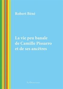 La vie peu banale de Camille Pissarro et de ses ancêtres - RobertBéné