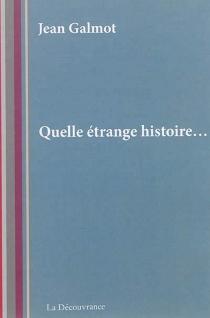Quelle étrange histoire... - JeanGalmot