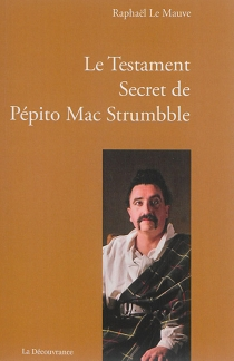 Le testament secret de Pépito Mac Strumbble - Raphaël Le Mauve