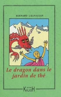Le dragon dans le jardin de thé - BernardGrandjean
