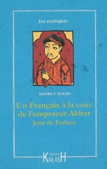 Aventures d'un Français à la cour de l'empereur Akbar, Jean de Fodoas - MauriceMagre