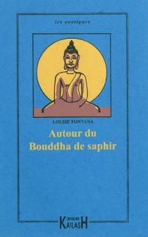 Autour du Bouddha de saphir - LouiseFontana