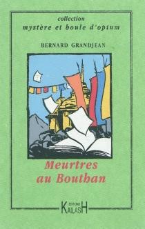 Meurtres au Bhoutan - BernardGrandjean